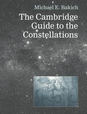The Cambridge Guide to the Constellations - Bakich, Michael E