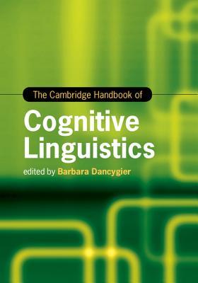 The Cambridge Handbook of Cognitive Linguistics - Dancygier, Barbara (Editor)