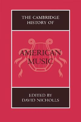 The Cambridge History of American Music - Nicholls, David (Editor)