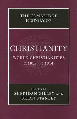 The Cambridge History of Christianity: World Christianities C.1815-C.1914 - Gilley, Sheridan (Editor)