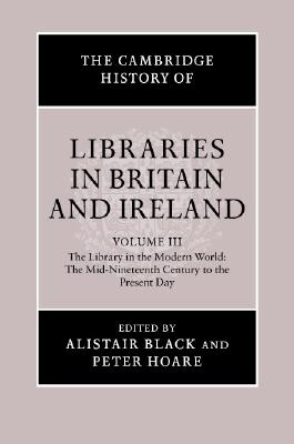 The Cambridge History of Libraries in Britain and Ireland: Volume 3, 1850 2000 - Black, Alistair (Editor)