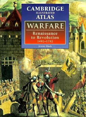 The Cambridge Illustrated Atlas of Warfare: Renaissance to Revolution, 1492 1792 - Black, Jeremy