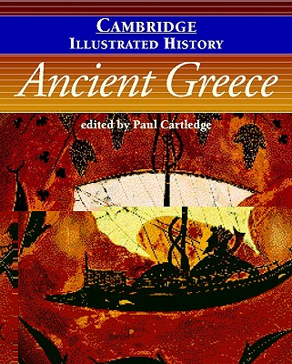 The Cambridge Illustrated History of Ancient Greece - Cartledge, Paul (Editor)
