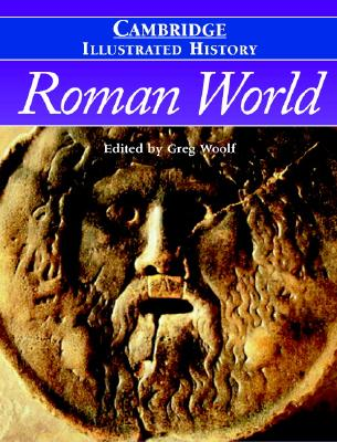The Cambridge Illustrated History of the Roman World - Woolf, Greg, Professor (Editor)