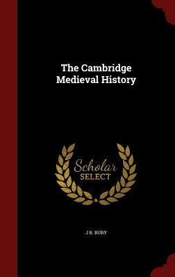 The Cambridge Medieval History - Bury, J B