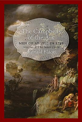 The Campbells of the Ark: Volume 1: Men of Argyll in 1745 - Black, Ronald