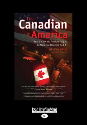 The Canadian in America: Real-Life Tax and Financial Insights into Moving to and Living in the U.S. - Ritchie, Terry F., and D. Wruk, Brian
