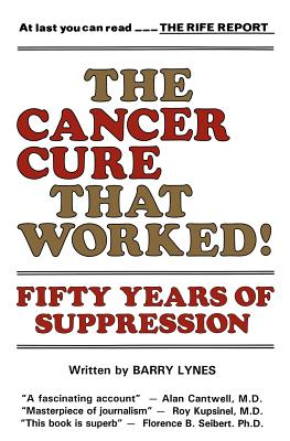 The Cancer Cure That Worked!: Fifty Years of Suppression - Lynes, Barry