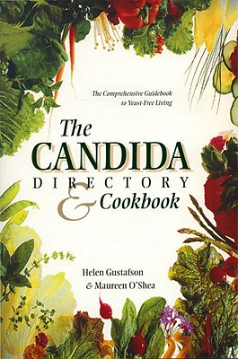 The Candida Directory: The Comprehensive Guidebook to Yeast-Free Living - Gustafson, Helen, and O'Shea, Maureen