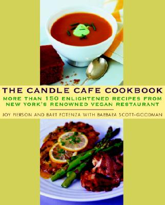 The Candle Cafe Cookbook: More Than 150 Enlightened Recipes from New York's Renowned Vegan Restaurant - Pierson, Joy, and Potenza, Bart