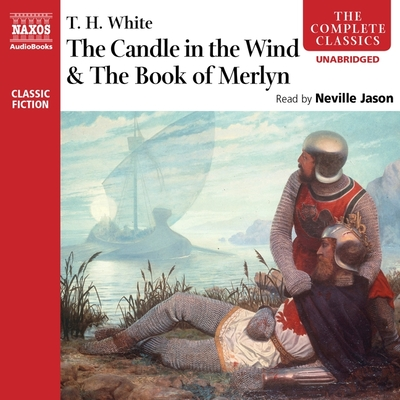 The Candle in the Wind & the Book of Merlyn - White, T H, and Jason, Neville (Read by)