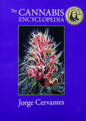 The Cannabis Encyclopedia: The Definitive Guide to Cultivation & Consumption of Medical Marijuana - Cervantes, Jorge
