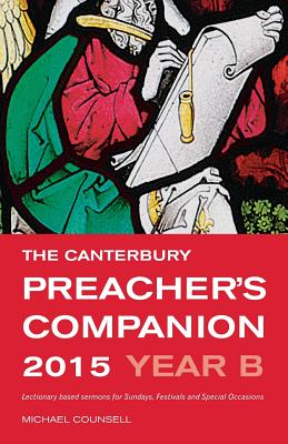 The Canterbury Preacher's Companion 2015: Complete Sermons for Sundays, Festivals and Special Occasions - Counsell, Michael (Editor)