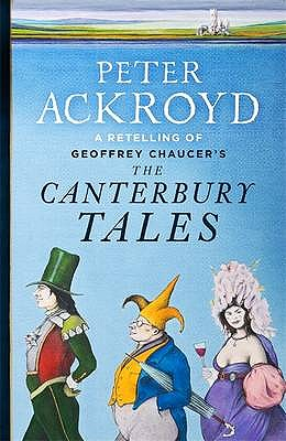 The Canterbury Tales: A Retelling by Peter Ackroyd - Chaucer, Geoffrey, and Ackroyd, Peter A. (Retold by)