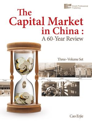 The Capital Market in China: A 60-Year Review - Cao, Erjie, Professor