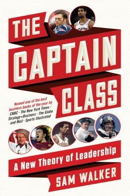 The Captain Class: A New Theory of Leadership - Walker, Sam