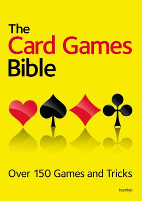 The Card Games Bible: Over 150 games and tricks -