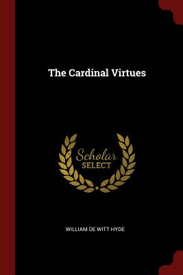 The Cardinal Virtues - William De Witt Hyde (Creator)