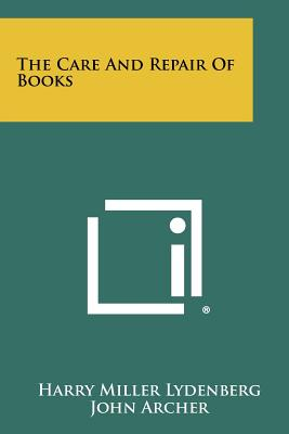 The Care and Repair of Books - Lydenberg, Harry Miller, and Archer, John