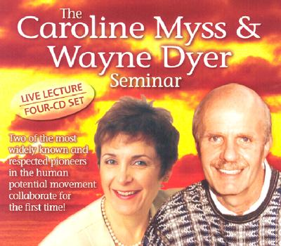 The Caroline Myss & Wayne Dyer Seminar - Myss, Caroline, PhD, and Dyer, Wayne W, Dr.