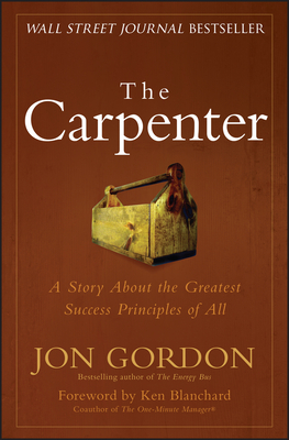 The Carpenter: A Story about the Greatest Success Strategies of All - Gordon, Jon, and Blanchard, Ken (Foreword by)