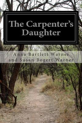The Carpenter's Daughter - Susan Bogert Warner, Anna Bartlett Warne