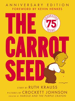 The Carrot Seed 60th Anniversary Edition - Krauss, Ruth, and Johnson, Crockett (Illustrator)