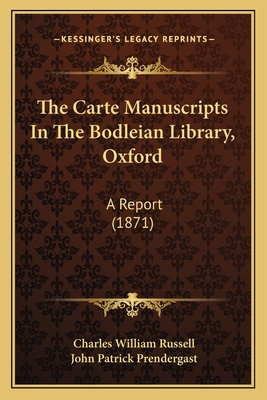 The Carte Manuscripts in the Bodleian Library, Oxford: A Report (1871) - Russell, Charles William, and Prendergast, John Patrick