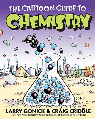 The Cartoon Guide to Chemistry - Gonick, Larry, and Criddle, Craig