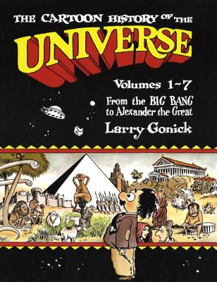 The Cartoon History of the Universe: Volumes 1-7: From the Big Bang to Alexander the Great - Gonick, Larry