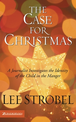 The Case for Christmas: A Journalist Investigates the Identity of the Child in the Manger - Strobel, Lee