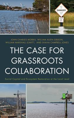 The Case for Grassroots Collaboration: Social Capital and Ecosystem Restoration at the Local Level - Morris, John Charles