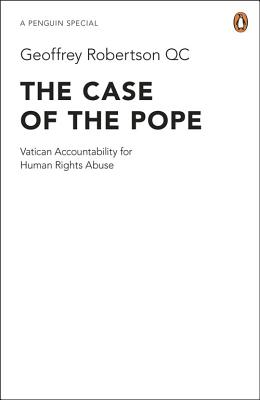 The Case of the Pope: Vatican Accountability for Human Rights Abuse - Robertson, Geoffrey, QC