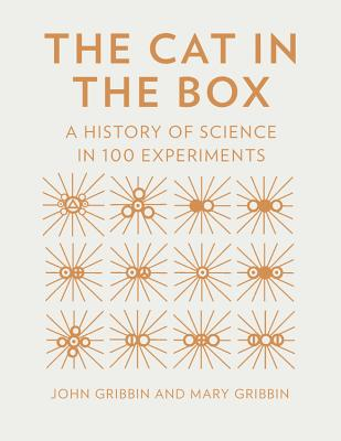 The Cat in the Box: A History of Science in 100 Experiments - Gribbin, John, and Gribbin, Mary