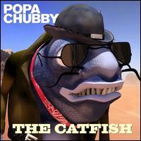 The Catfish - Popa Chubby