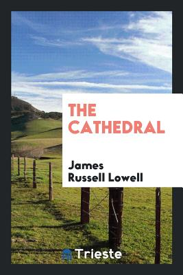 The Cathedral - Lowell, James Russell