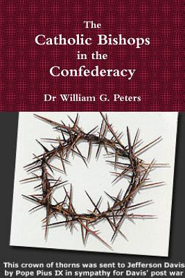 The Catholic Bishops in the Confederacy - Peters, William
