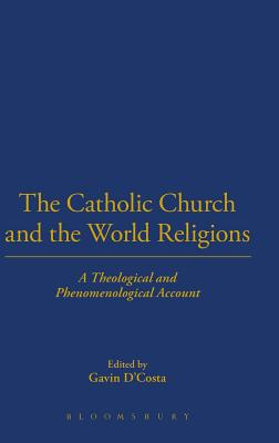The Catholic Church and the World Religions: A Theological and Historical Account - D'Costa, Gavin (Contributions by), and Caldecott, Stratford (Contributions by), and Ganeri, Martin (Contributions by)