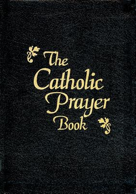 The Catholic Prayer Book - Castle, Tony, II (Editor), and Buckley, Michael J, Monsignor, S.J. (Compiled by)