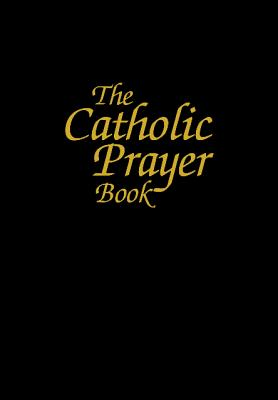 The Catholic Prayer Book - Buckley, Michael, Msgr. (Compiled by), and Castle, Tony (Editor)