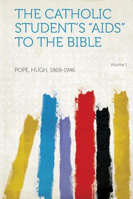 The Catholic Student's AIDS to the Bible Volume 1 - 1869-1946, Pope Hugh (Creator)