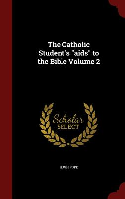 The Catholic Student's AIDS to the Bible Volume 2 - Pope, Hugh