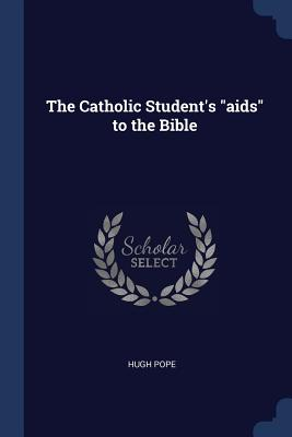 The Catholic Student's AIDS to the Bible - Pope, Hugh
