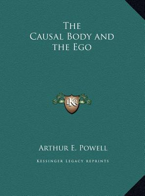 The Causal Body and the Ego the Causal Body and the Ego - Powell, Arthur E (Editor)