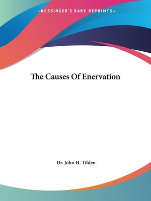 The Causes of Enervation - Tilden, John H, Dr.