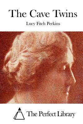 The Cave Twins - Perkins, Lucy Fitch, and The Perfect Library (Editor)