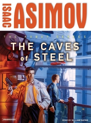 The Caves of Steel - Asimov, Isaac, and Dufris, William (Read by)