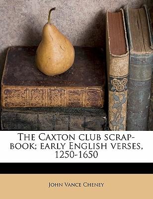 The Caxton Club Scrap-Book; Early English Verses, 1250-1650 - Cheney, John Vance