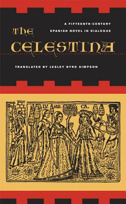The Celestina: A Novel in Dialogue - De Rojas, Fernando, and Simpson, Lesley Byrd (Translated by)