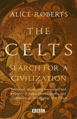 The Celts - Roberts, Alice, Dr.